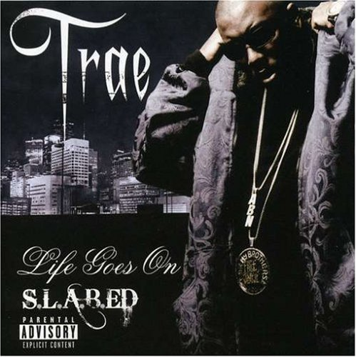 Trae Life Goes On Chopped & Screwed Explicit Version Screwed Version