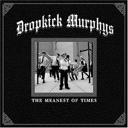 Dropkick Murphys Meanest Of Times