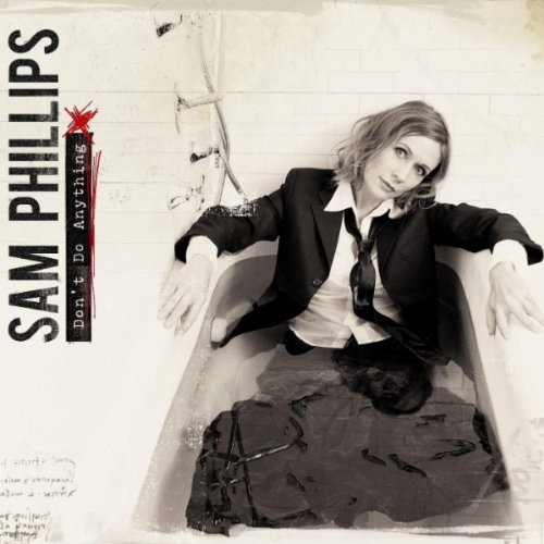 Sam Phillips Don't Do Anything