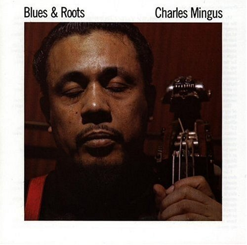 Charles Mingus Blues & Roots Blues & Roots