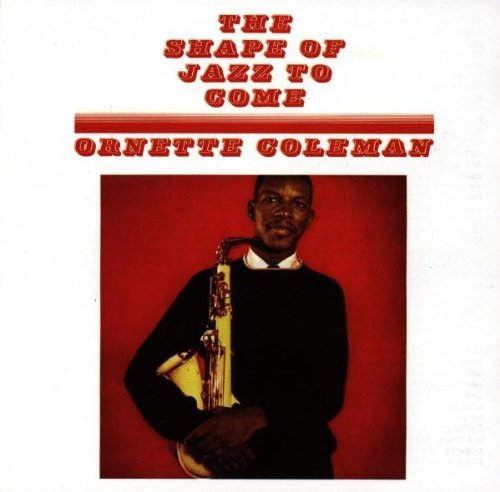 Ornette Coleman Shape Of Jazz To Come Shape Of Jazz To Come