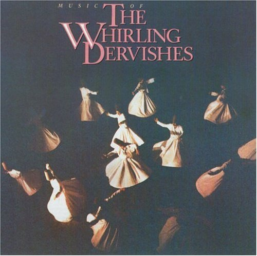 Whirling Dervishes (of Islam) Music Of