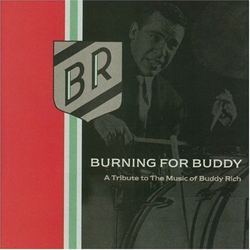 Burning For Buddy Burning For Buddy Roach Bruford Gadd Hakim Sorum T T Music Of Buddy Rich