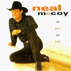 Neal Mccoy You Gotta Love That