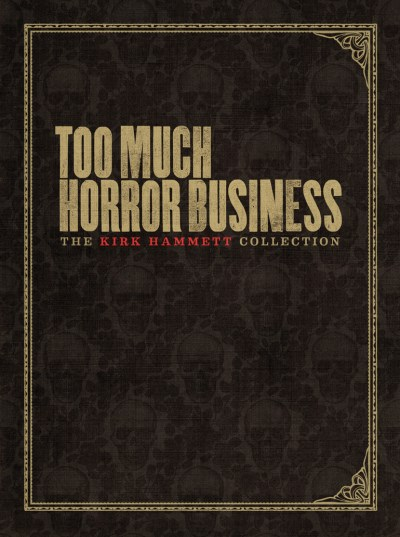 Kirk Hammett Too Much Horror Business The Kirk Hammett Collection