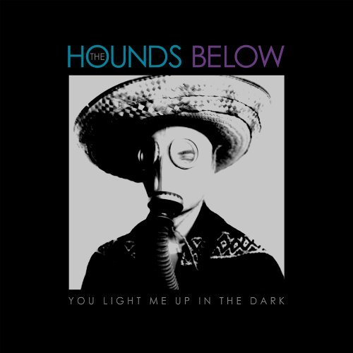 Hounds Below You Light Me Up In The Dark