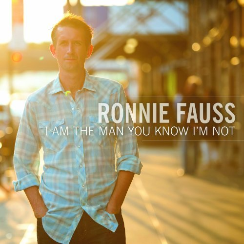 Ronnie Fauss I Am The Man You Know I'm Not
