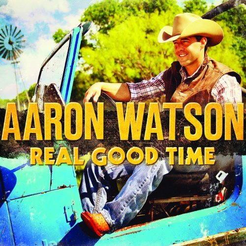 Aaron Watson Real Good Time Digipak