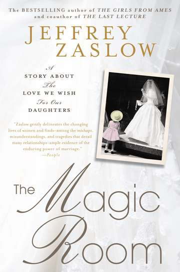 Jeffrey Zaslow The Magic Room A Story About The Love We Wish For Our Daughters