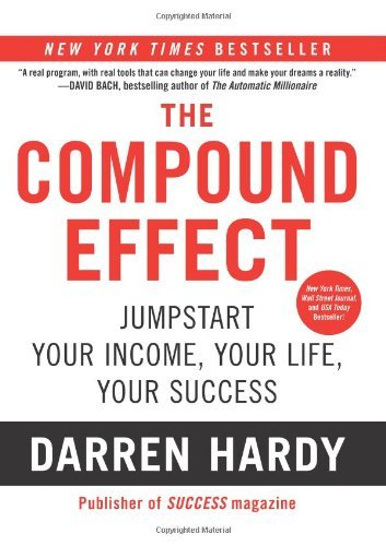 Darren Hardy The Compound Effect Multiplying Your Success One Simple Step At A Time
