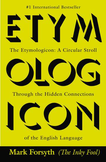 Mark Forsyth The Etymologicon A Circular Stroll Through The Hidden Connections
