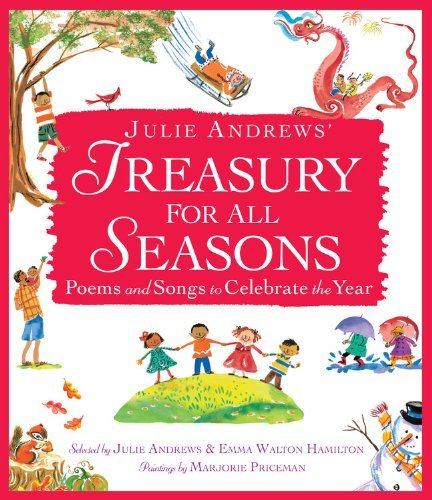 Marjorie Priceman Julie Andrews' Treasury For All Seasons Poems And Songs To Celebrate The Year