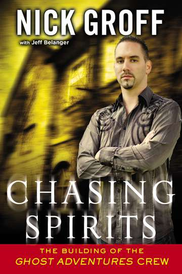 Nick Groff Chasing Spirits The Building Of The Ghost Adventures Crew