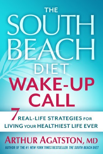 Agatston Arthur S. M.D. The South Beach Diet Wake Up Call 7 Real Life Strategies For Living Your Healthiest