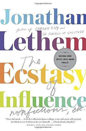 Jonathan Lethem The Ecstasy Of Influence Nonfictions Etc.