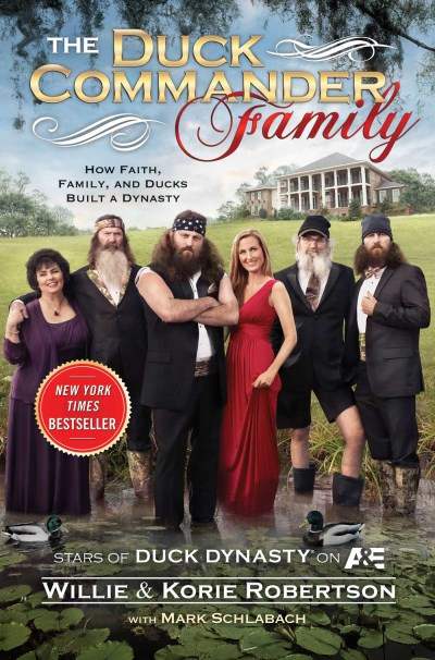 Willie Robertson The Duck Commander Family How Faith Family And Ducks Created A Dynasty