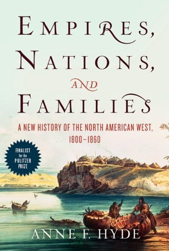 Anne F. Hyde Empires Nations And Families A New History Of The North American West 1800 18