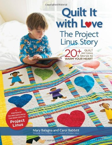 Mary Balagna Quilt It With Love The Project Linus Story 20+ Quilt Patterns & Sto