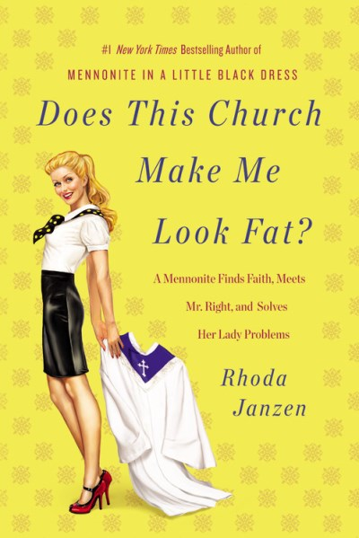 Rhoda Janzen Does This Church Make Me Look Fat? A Mennonite Finds Faith Meets Mr. Right And Sol