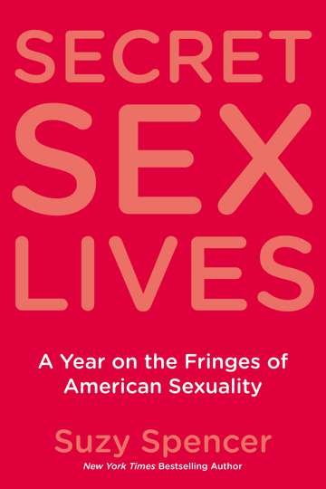 Suzy Spencer Secret Sex Lives A Year On The Fringes Of American Sexuality