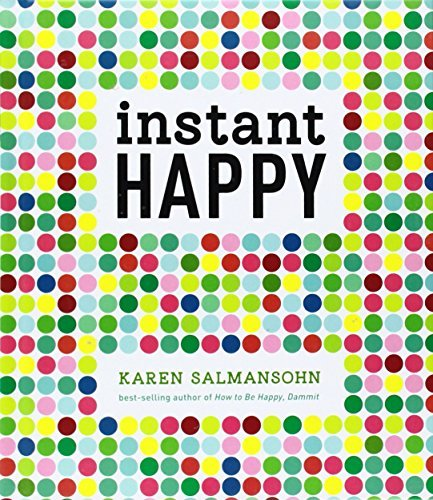 Salmansohn Karen Instant Happy 10 Second Attitude Makeovers