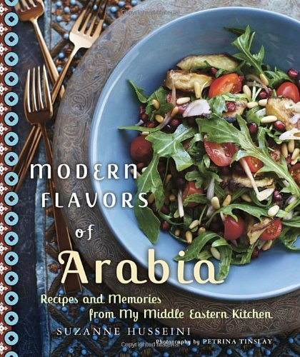 Suzanne Husseini Modern Flavors Of Arabia Recipes And Memories From My Middle Eastern Kitch