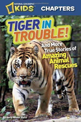 Kelly Milner Halls Tiger In Trouble! And More True Stories Of Amazing Animal Rescues