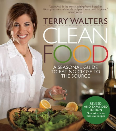 Terry Walters Clean Food A Seasonal Guide To Eating Close To The Source Revised Expand