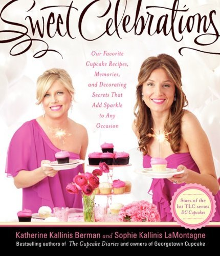 Katherine Kallinis Berman Sweet Celebrations Our Favorite Cupcake Recipes Memories And Decor