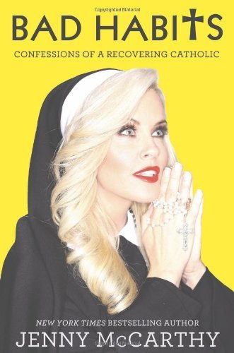 Jenny Mccarthy Bad Habits Confessions Of A Recovering Catholic