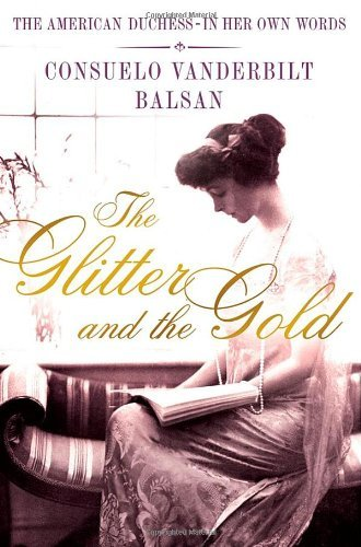 Consuela Vanderbilt Balsan The Glitter And The Gold The American Duchess In Her Own Words Revised