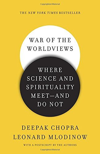 Deepak Chopra War Of The Worldviews Where Science And Spirituality Meet And Do Not
