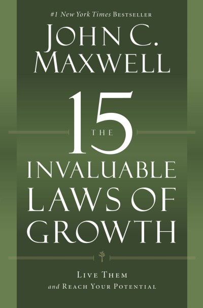 John C. Maxwell The 15 Invaluable Laws Of Growth Live Them And Reach Your Potential