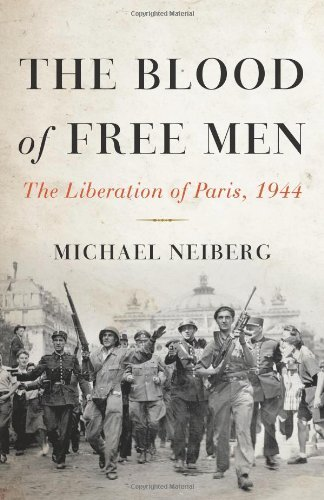 Michael Neiberg The Blood Of Free Men The Liberation Of Paris 1944