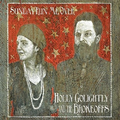 Holly & The Brokeoff Golightly Sunday Run Me Over