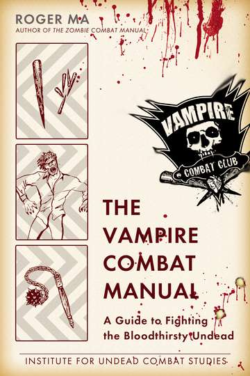 Ma Roger Vampire Combat Manual The A Guide To Fighting The Bloodthirsty Undead