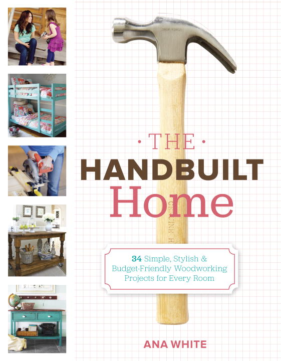 Ana White The Handbuilt Home 34 Simple Stylish And Budget Friendly Woodworking