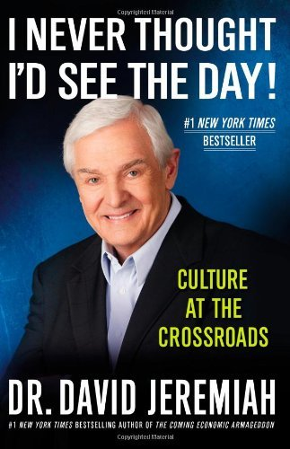 David Jeremiah I Never Thought I'd See The Day! Culture At The Crossroads