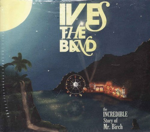 Ives The Band The Incredible Story Of Mr. Birch