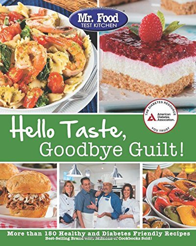 Mr Food Test Kitchen Mr. Food Test Kitchen Hello Taste Goodbye Guilt! More Than 150 Healthy And Diabetes Friendly Recip