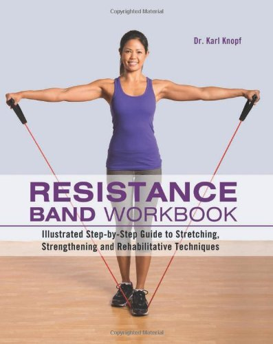 Karl Knopf Resistance Band Workbook Illustrated Step By Step Guide To Stretching Str