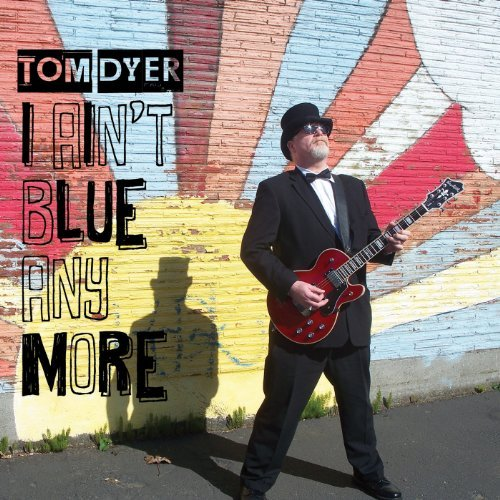 Tom Dyer I Ain't Blue Anymore
