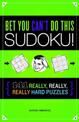 Anthony Immanuvel Bet You Cant Do This Sudoku! 141 Really. Really Really Hard Puzzles
