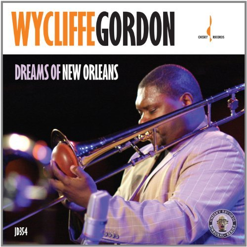 Wycliffe Gordon Dreams Of New Orleans