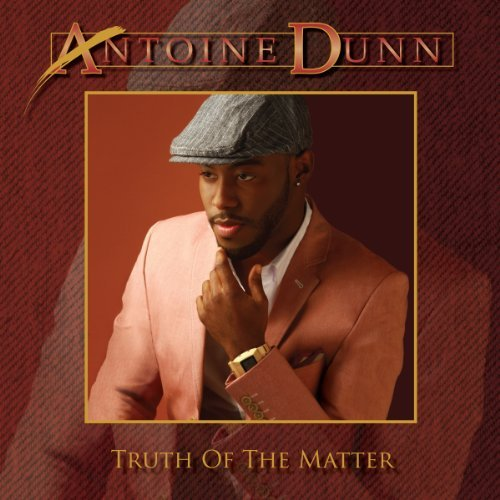 Antoine Dunn Truth Of The Matter