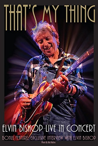 Elvin Bishop That's My Thing Live In Concer