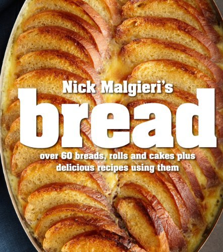 Nick Malgieri Nick Malgieri's Bread Over 60 Breads Rolls And Cakes Plus Delicious Re
