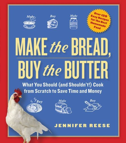 Jennifer Reese Make The Bread Buy The Butter What You Should And Shouldn't Cook From Scratch