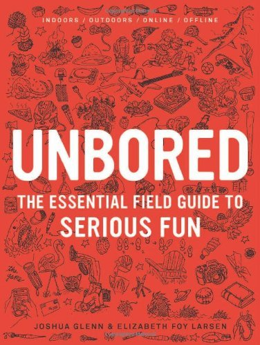 Elizabeth Foy Larsen Unbored The Essential Field Guide To Serious Fun