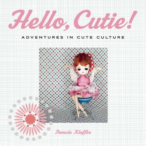 Klaffke Pamela Hello Cutie! Adventures In Cute Culture